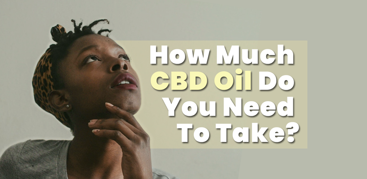 """How much CBD Oil Should I Be Taking?"" - CBD Oil Dosage Guide"